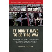 It Didn't Have to be This Way by Harry C. Veryser