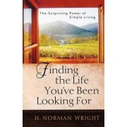 Finding the Life You've Been Looking For by Dr H Norman Wright