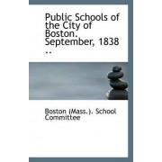 Public Schools of the City of Boston. September, 1838 .. by Boston (Mass ) School Committee