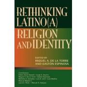 Rethinking Latino(a) Religion & Identity by Miguel A De La Torre