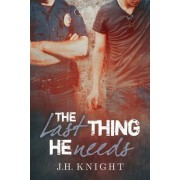 The Last Thing He Needs by J H Knight