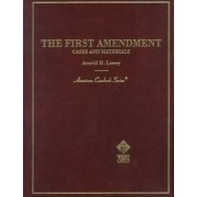 Loewy's the First Amendment Cases and Materials by Arnold H Loewy