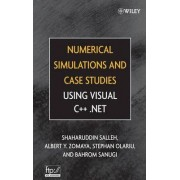 Numerical Simulations and Case Studies Using Visual C++.Net by Shaharuddin Salleh