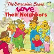 The Berenstain Bears Love Their Neighbors by Jan Berenstain
