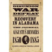 Disunion, War, Defeat, and Recovery in Alabama by Augustus Benners