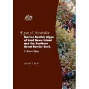 Algae of Australia: Marine Benthic Algae of Lord Howe Island and the Southern Great Barrier Reef by Gerald T. Kraft