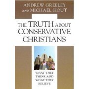 The Truth About Conservative Christians by Andrew M. Greeley