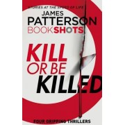Kill or be Killed by James Patterson