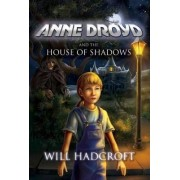 Anne Droyd and the House of Shadows by Will Hadcroft