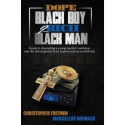 Dope Black Boy 2 Rich Black Man: Guide to Channeling a Young Hustler's Ambition Into the Development of an Empowered Successful Man