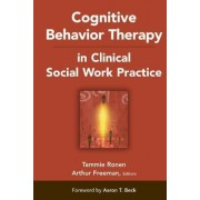 Cognitive Behavior Therapy in Clinical Social Work Practice by Arthur Freeman