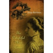 The Delightful Miss Carrie by Sonja Bartimus