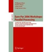 Euro-Par 2006 Parallel Processing: Workshops: Coregrid 2006, Unicore Summit 2006, Petascale Computational Biology And Bioinformatics, Dresden, Germany, August 29-September 1, 2006, Revised ...