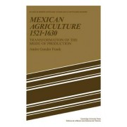 Mexican Agriculture 1521 - 1630 by Andre Gunder Frank