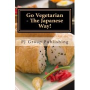 Go Vegetarian - The Japanese Way! by Pj Group Publishing