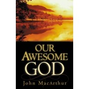 Our Awesome God by John F. MacArthur