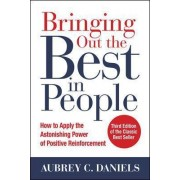 Bringing Out the Best in People: How to Apply the Astonishing Power of Positive Reinforcement by Aubrey C. Daniels