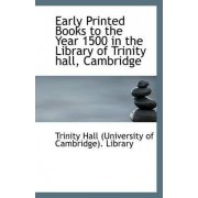 Early Printed Books to the Year 1500 in the Library of Trinity Hall, Cambridge by Hall (University of Cambridge) Library