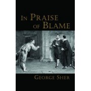 In Praise of Blame by Professor of Philosophy George Sher