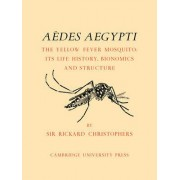 Aedes Aegypti (L.) The Yellow Fever Mosquito by Sir S. Rickard Christophers