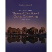 Student Manual for Corey's Theory and Practice of Group Counseling by Gerald Corey