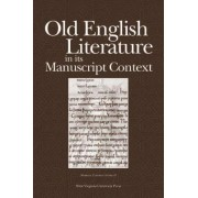 Old English Literature in its Manuscript Context by Joyce Tally Lionarons