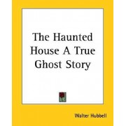 The Haunted House A True Ghost Story by Walter Hubbell