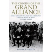The Origins of the Grand Alliance by William T. Johnsen