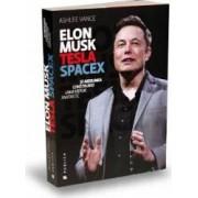 Elon Musk. Tesla SpaceX si misiunea construirii unui viitor fantastic - Ashlee Vance