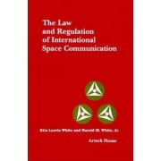 The Law and Regulation of International Space and Communication by Rita Lauria White