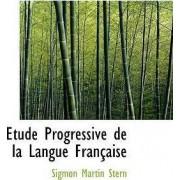 Etude Progressive de La Langue Francaise by Sigmon Martin Stern