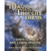 Magical Use of Thought Forms Magical Use of Thought Forms: A Proven System of Mental & Spiritual Empowerment a Proven System of Mental & Spiritual Emp
