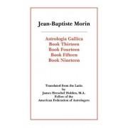 Astrologia Gallica Books 13, 14, 15, 19 by Jean-Baptiste Morin