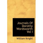 Journals of Dorothy Wordsworth Vol I by William Knight