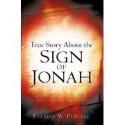 True Story about the Sign of Jonah by Everett W Purcell