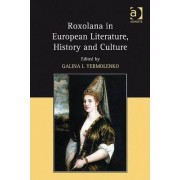 Roxolana in European Literature, History and Culture by Galina I. Yermolenko