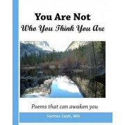 You Are Not Who You Think You Are by Sarfraz Zaidi MD