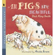 All Pigs Are Beautiful by Dick King-Smith