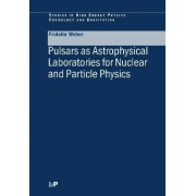 Pulsars as Astrophysical Laboratories for Nuclear and Particle Physics by Fridolin Weber