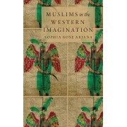 Muslims in the Western Imagination by Sophia Rose Arjana