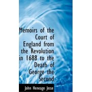 Memoirs of the Court of England from the Revolution in 1688 to the Death of George the Second by John Heneage Jesse