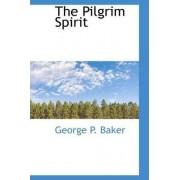 The Pilgrim Spirit by George P Baker