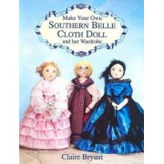 Make Your Own Southern Belle Cloth Doll and Her Wardrobe by Claire Bryant