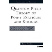 Quantum Field Theory of Point Particles and Strings by Brian F. Hatfield