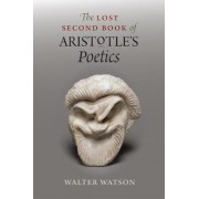 The Lost Second Book of Aristotle's Poetics by Walter Watson
