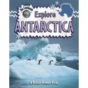 Explore Antarctica by Bobbie Kalman