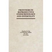 Frontiers in Reproductive Endocrinology and Infertility by C. S. A. Ng