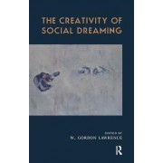 The Creativity of Social Dreaming by W. Gordon Lawrence