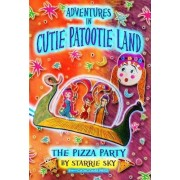 Adventures in Cutie Patootie Land and the Pizza Party by Starrie Sky