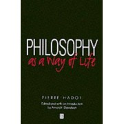 Philosophy as a Way of Life - Spiritual Exercises From Socrates to Foucault by Pierre Hadot